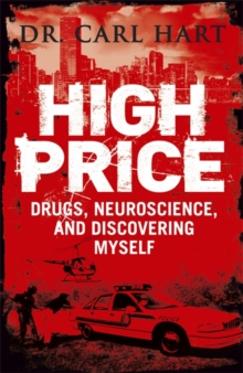 High Price : Drugs, Neuroscience, and Discovering Myself, Paperback Book
