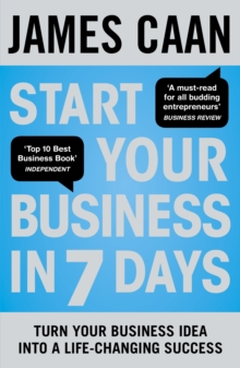 Start Your Business in 7 Days : Turn Your Idea Into a Life-Changing Success, Paperback Book
