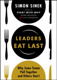 Leaders Eat Last : Why Some Teams Pull Together and Others Don't, Paperback Book