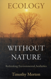 Ecology without Nature : Rethinking Environmental Aesthetics, Paperback Book