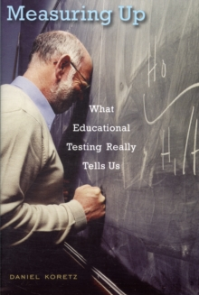 Measuring Up : What Educational Testing Really Tells Us, Paperback Book