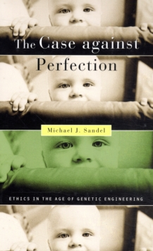 The Case Against Perfection : Ethics in the Age of Genetic Engineering, Paperback Book