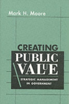 Creating Public Value : Strategic Management in Government, Paperback Book
