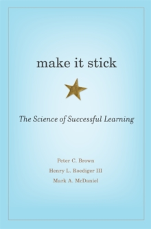 Make it Stick : The Science of Successful Learning, Hardback Book