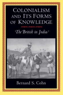 Colonialism and Its Forms of Knowledge : The British in India, Paperback Book
