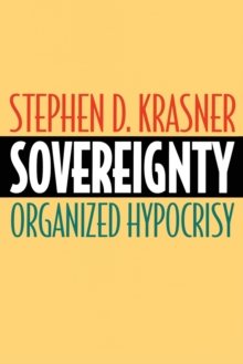 Sovereignty : Organized Hypocrisy, Paperback Book
