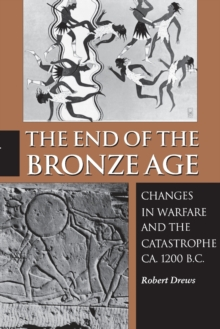 The End of the Bronze Age : Changes in Warfare and the Catastrophe ca. 1200 B.C., Third Edition, Paperback Book