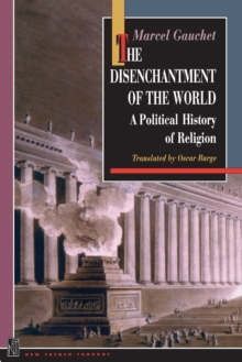 The Disenchantment of the World: A Political History of Religion, Paperback Book