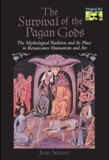 The Survival of the Pagan Gods : The Mythological Tradition and Its Place in Renaissance Humanism and Art, Paperback Book