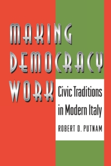 Making Democracy Work : Civic Traditions in Modern Italy, Paperback Book