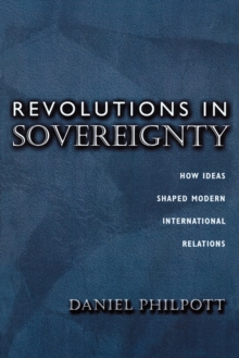 Revolutions in Sovereignty : How Ideas Shaped Modern International Relations, Paperback Book