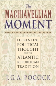 The Machiavellian Moment : Florentine Political Thought and the Atlantic Republican Tradition, Paperback Book