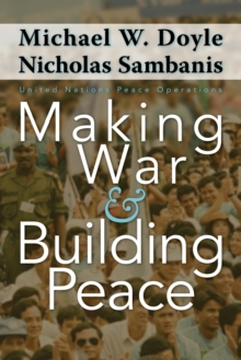 Making War and Building Peace : United Nations Peace Operations, Paperback Book