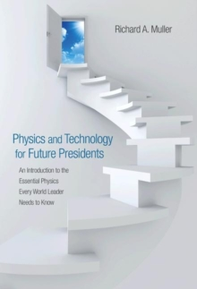 Physics and Technology for Future Presidents : An Introduction to the Essential Physics Every World Leader Needs to Know, Hardback Book