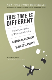 This Time Is Different : Eight Centuries of Financial Folly, Paperback Book