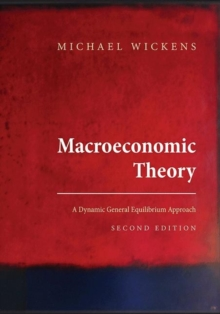 Macroeconomic Theory : A Dynamic General Equilibrium Approach, Second Edition, Hardback Book