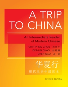 A Trip to China : An Intermediate Reader of Modern Chinese, Paperback Book