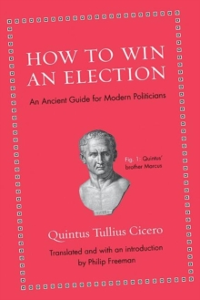 How to Win an Election : An Ancient Guide for Modern Politicians, Hardback Book