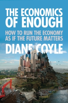 The Economics of Enough : How to Run the Economy as If the Future Matters, Paperback Book