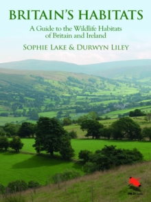 Britain's Habitats : A Guide to the Wildlife Habitats of Britain and Ireland, Hardback Book