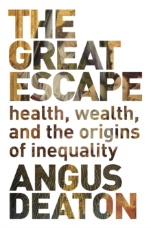 The Great Escape : Health, Wealth, and the Origins of Inequality, Paperback Book