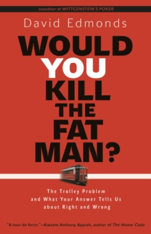 Would You Kill the Fat Man? : The Trolley Problem and What Your Answer Tells Us about Right and Wrong, Paperback Book
