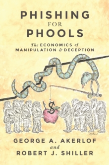 Phishing for Phools : The Economics of Manipulation and Deception, Paperback Book