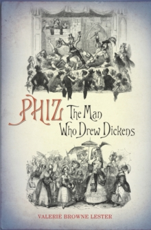 Phiz : The Man Who Drew Dickens, Hardback Book
