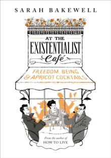 At the Existentialist Cafe : Freedom, Being, and Apricot Cocktails, Hardback Book
