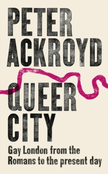Image result for Queer City: Gay London from Romans to the Present Day by Peter Ackroyd