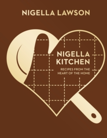 Nigella Kitchen : Recipes from the Heart of the Home (Nigella Collection), Hardback Book