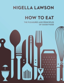 How To Eat : The Pleasures and Principles of Good Food (Nigella Collection), Hardback Book