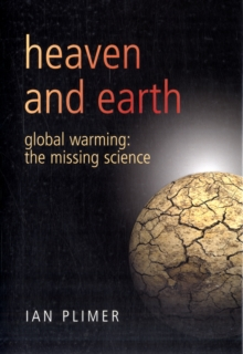 Heaven And Earth : Global Warming - The Missing Science, Hardback Book