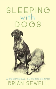 Sleeping with Dogs : A Peripheral Autobiography, Hardback Book