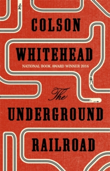 The Underground Railroad : Winner of the Pulitzer Prize for Fiction 2017, Hardback Book