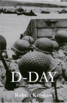 D-Day : Piercing the Atlantic Wall, Paperback Book
