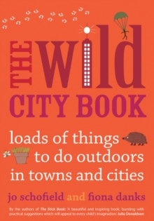 The  Wild City Book : Fun Things to do Outdoors in Towns and Cities, Paperback Book