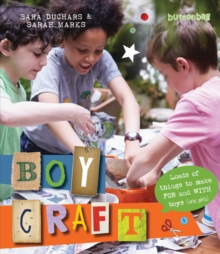 Boycraft : Loads of Things to Make For and With Boys (and Girls), Paperback Book
