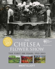 RHS Chelsea Flower Show : The First 100 years: 1913-2013, Paperback Book