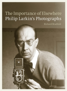 The  Importance of Elsewhere : Philip Larkin's Photographs, Hardback Book