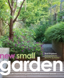 New Small Garden : Inspiration for Modern, Sustainable Spaces, Hardback Book