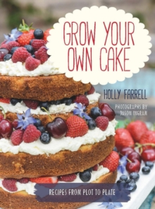Grow Your Own Cake : Recipes from Plot to Plate, Hardback Book