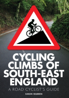 Cycling Climbs of South-East England : A Road Cyclist's Guide, Paperback Book