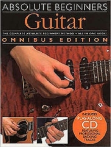 Absolute Beginners : Guitar - Omnibus Edition, Paperback Book