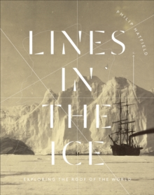 Lines in the Ice : Exploring the Roof of the World, Hardback Book