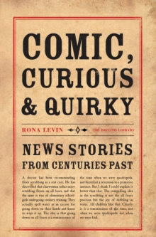 Comic, Curious and Quirky : News Stories from Centuries Past, Paperback Book