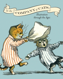 In the Company of Cats : Illustration Through the Ages, Paperback Book