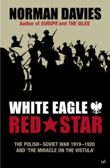 White Eagle, Red Star:The Polish-Soviet War 1919-20, Paperback Book