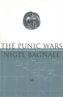 The Punic Wars : Rome, Carthage and the Struggle for the Mediterranean, Paperback Book