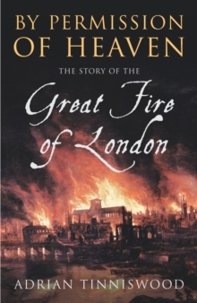 By Permission of Heaven : The Story of the Great Fire of London, Paperback Book